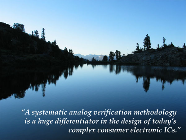 A systematic analog verification methodology is a huge differentiator in the design of today's complex consumer electronic IC's.